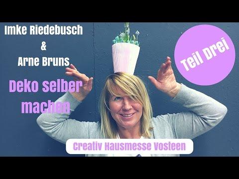 DIY-Deko Ideen Selber Machen - Creativ Hausmesse Vosteen - Mit Imke Riedebusch & Arne Bruns Teil 3