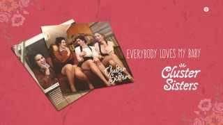 Cluster Sisters - Everybody Loves My Baby