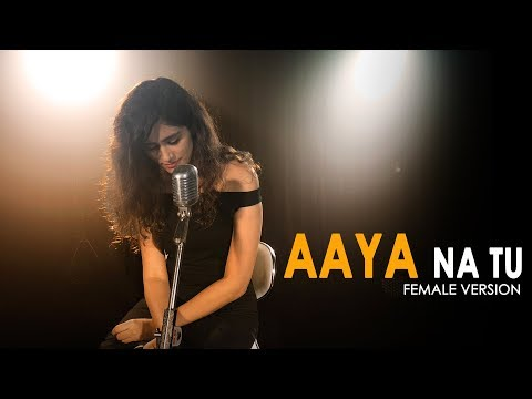 Aaya Na Tu - Female Version | Latest Sad Song 2018 | Arjun Kanungo, Momina | Shweta Rajyaguru