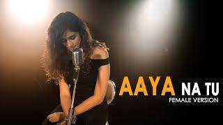 Aaya Na Tu - Female Version | Latest Sad Song 2018 | Arjun Kanungo, Momina | Shweta Rajyaguru