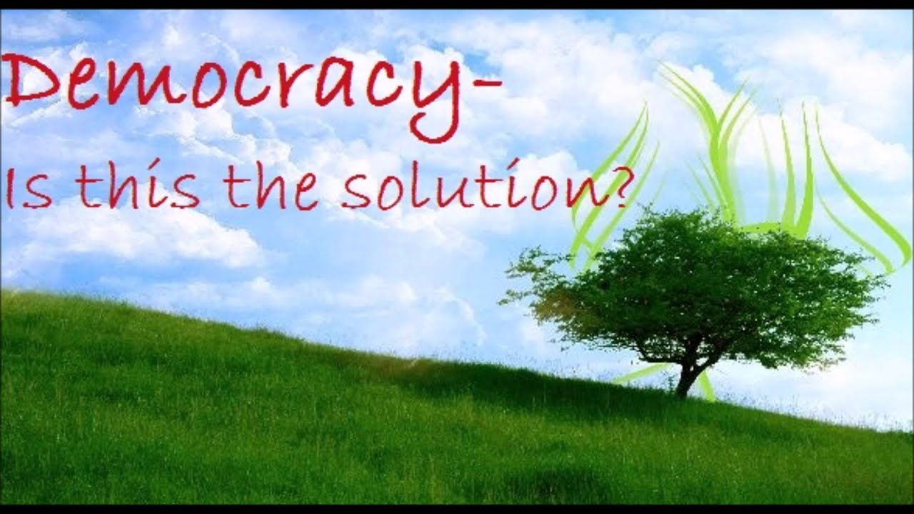 democracy is the solution Shortly after the copenhagen un climate talks in 2009 collapsed, james lovelock, a godfather of modern environmentalism, was asked by guardian reporter leo hickman what should be done in light of the failure.