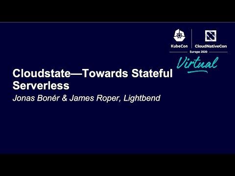 Cloudstate—Towards Stateful Serverless - Jonas Bonér & James Roper, Lightbend