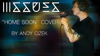 "Issues ""Home Soon"" VOCAL COVER"