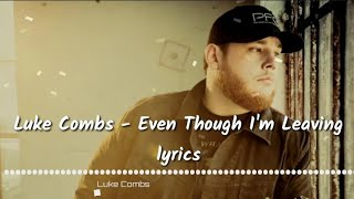 Download Luke Combs - Even Though I'm Leaving lyrics Mp3 and Videos
