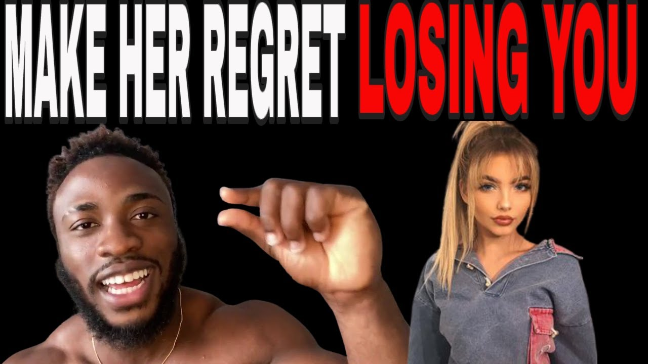 HOW TO MAKE HER REGRET LOSING YOU - YouTube