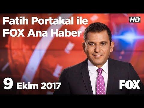 9 Ekim 2017 Fatih Portakal ile FOX Ana Haber