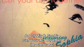 Art Of Mix  featuring Sophia - Get Your Act Together (Masterbrass)