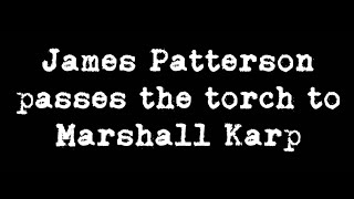 James Patterson Passes the Torch to Marshall Karp