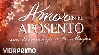 """Video Aposento Alto - Lo Mejor Que Me Ha Pasado """"Amor En El Aposento 2"""" (Homenaje A La Mujer) download MP3, 3GP, MP4, WEBM, AVI, FLV Maret 2017"""