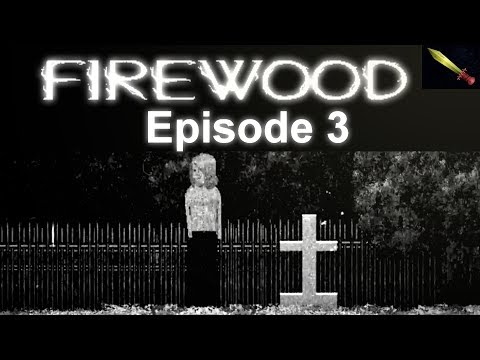 Consequences - Firewood Gameplay [Episode 3]