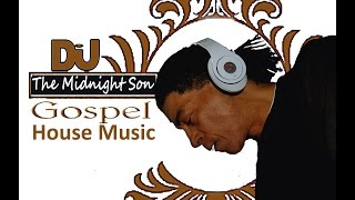 Gospel House Music (Thirty Three and A Third) - The Midnight Son Mix