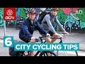 6 Top Tips For City Cycling