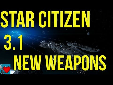 Star Citizen 3.1 - New Ship Weapons Review