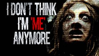 """I Don't Think I'm 'Me"" Anymore"" 
