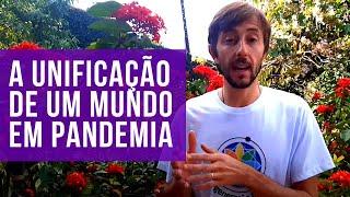 #29 - A Unificação pela Regeneração em um Mundo em Pandemia