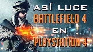 ¡Así luce Battlefield 4 en Playstation 4! Gozadas en NEXT-GEN!
