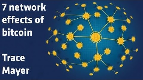 """""""Seven distinct network effects of bitcoin"""" - Trace Mayer"""
