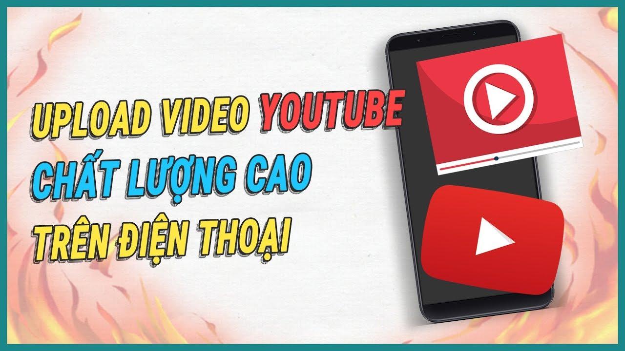 Hướng dẫn upload video lên Youtube chất lượng HD bằng điện thoại | Ghiền smartphone