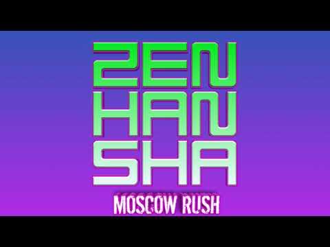 ZEN HAN SHA - Moscow Rush