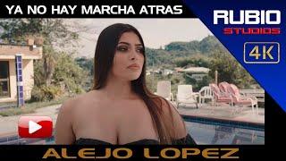 ALEJO LOPEZ-YA NO HAY MARCHA ATRAS YouTube Videos