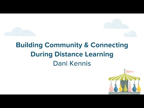 Building Community & Connecting During Distance Learning   Dani Kennis