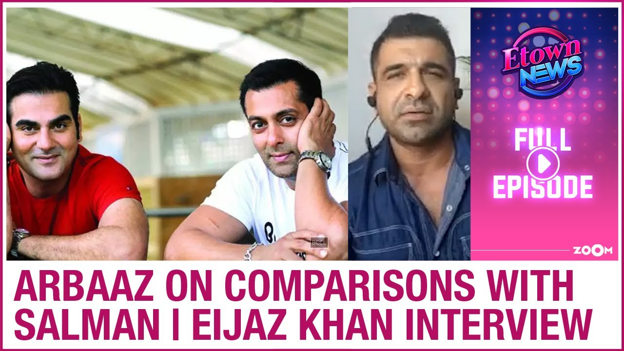 Arbaaz on comparisons with Salman | Eijaz Khan exclusive interview | E-Town News Full Episode