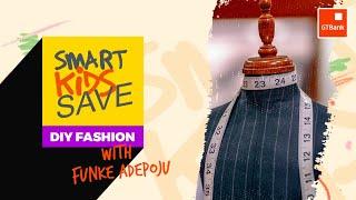 SKS Fashion DIY class with Funke Adepoju -Powered by Smart Kids Save