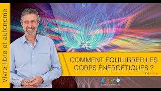Les corps énergétiques - Comment équilibrer les corps énergétiques - Luc BODIN