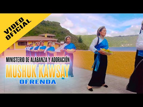 M.A.A. Mushuk Kawsay - Ofrenda (Video Oficial)