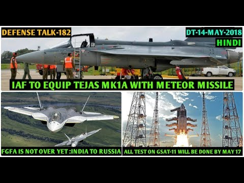 Indian Defence News:India may Buy FGFA on a Govt to Govt Deal,Tejas Mk1A to get Meteor,Isro Gsat-11