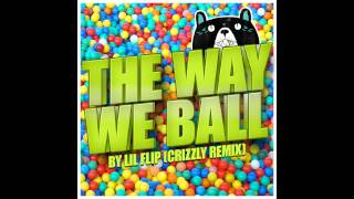 Lil Flip- The Way We Ball (CRIZZLY remix)