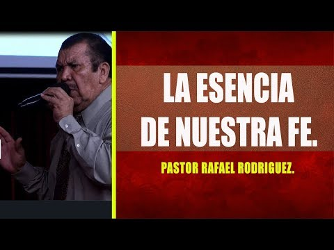 Pastor Rafael Rodriguez.  La Esencia De Nuestra Fe  Viernes, 11 15 2019