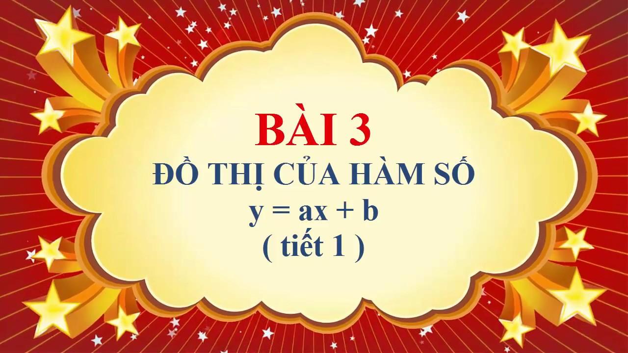 Toán học lớp 9 - Bài 3 - Đồ thị của hàm số y = ax + b - Tiết 1