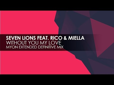 Seven Lions Featuring Rico & Miella - Without You My Love (Myon Extended Definitive Mix)