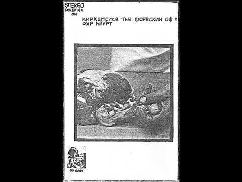 Various Artists - Circumcise The Foreskin Of Your Heart (Full Cassette)