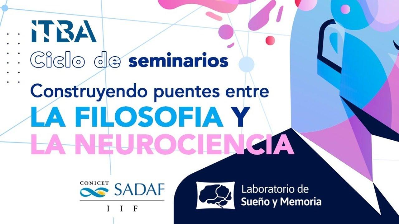 """Primer Seminario """"Construyendo puentes entre la Filosofía y la Neurociencia"""""""