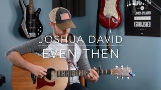 """Even Then"" Micah Tyler | Joshua David | Acoustic Cover"