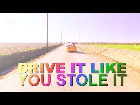 » Drive It Like You Stole It