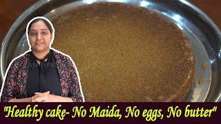 """Healthy cake- No Maida, No eggs, No butter"" 