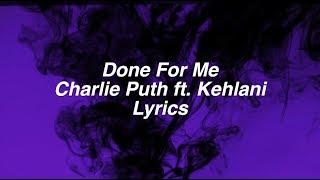 Done For Me || Charlie Puth ft. Kehlani Lyrics