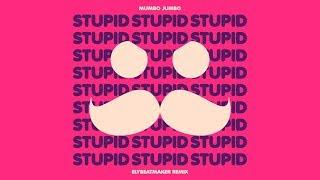 Mumbo Jumbo - Stupid (Remix)