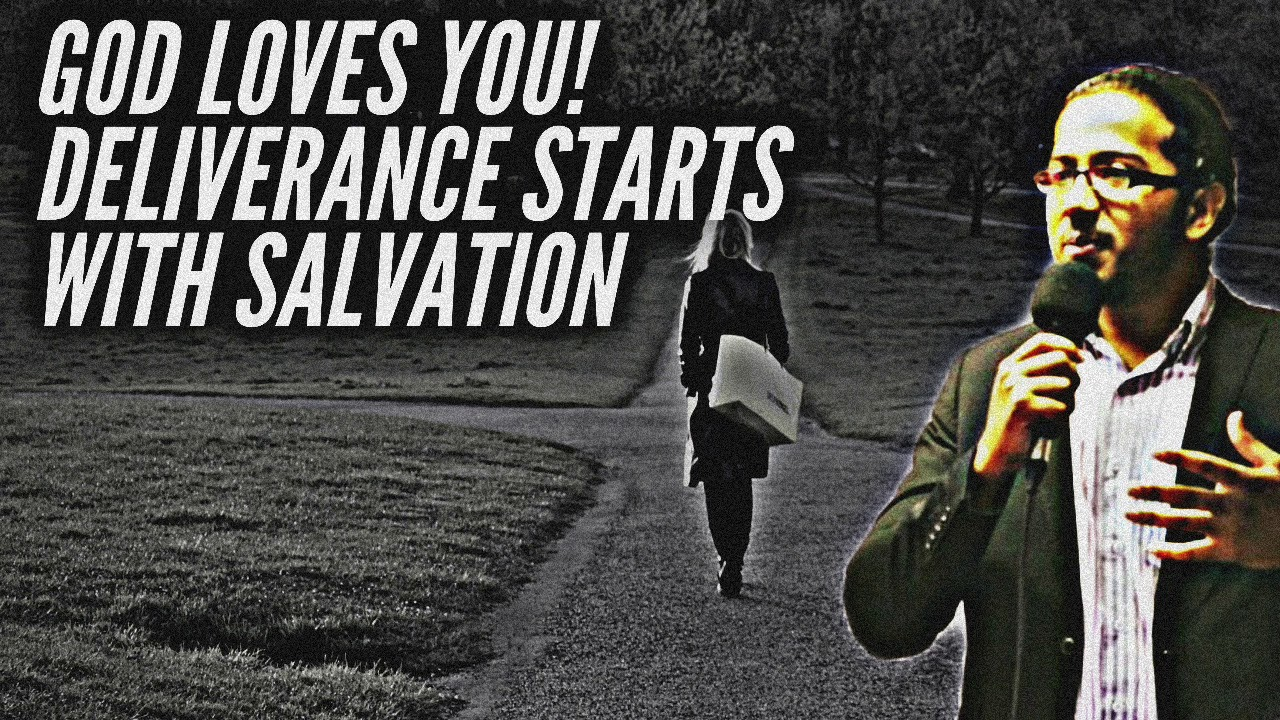 GOD LOVES YOU, DELIVERANCE STARTS WITH SALVATION THROUGH JESUS CHRIST, POWERFUL MESSAGE & PRAYER