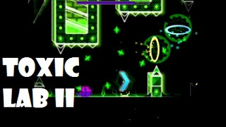TOXIC LAB II geometry dash [1.9] DEMON