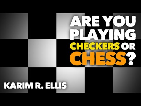 Are You Playing Checkers Or Chess With Your Life? - Motivational Speaker Karim R. Ellis