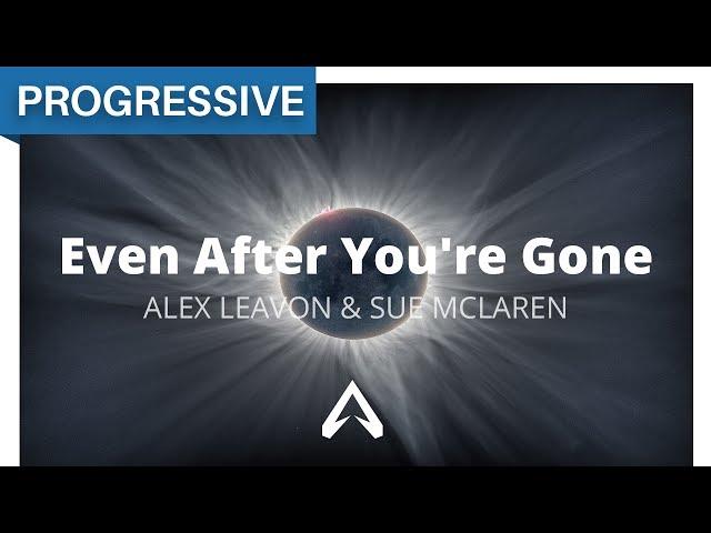 ALEX LEAVON SUE MCLAREN EVEN AFTER YOU RE GONE ORIGINAL MIX СКАЧАТЬ БЕСПЛАТНО