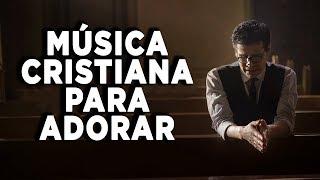 Música Cristiana / Música Para Adorar / Música Para Orar