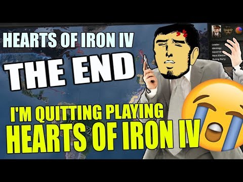 Hearts Of Iron 4: I'M QUITTING PLAYING HOI4 (THE END, EMOTIONAL)