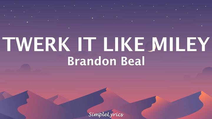 twerk it like miley  brandon beal ftchristopher lyrics