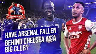 Have Arsenal Fallen Behind Chelsea As A Big Club? | Biased Premier League Show