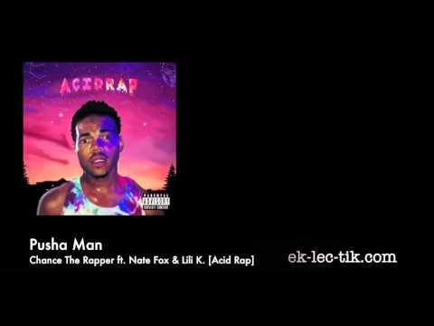 Pusha Man - Chance The Rapper Ft Nate Fox & Lili K [Acid Rap] (2013)